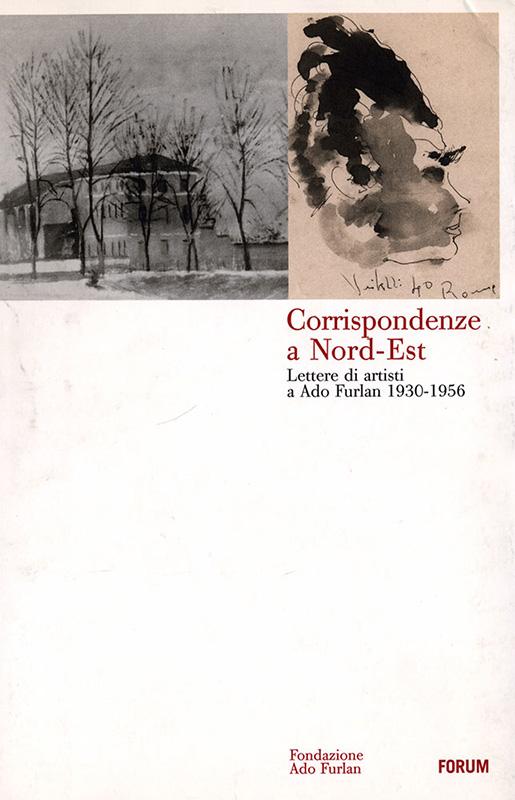 Corrispondenze a Nord-Est. Lettere di artisti a Ado Furlan 1930-1956