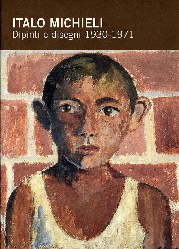 Italo Michieli. Dipinti e disegni 1930-1971