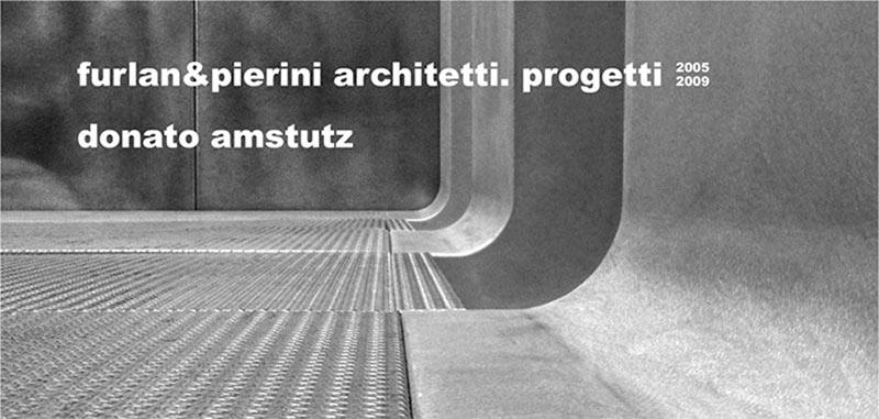 Furlan & Pierini architetti – Progetti 2005-2009