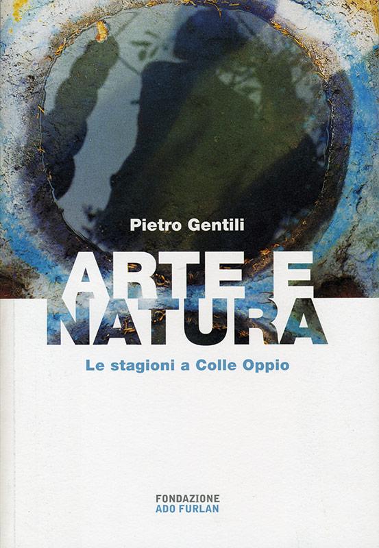 Pietro Gentili: arte e natura Fondazione Ado Furlan Pordenone