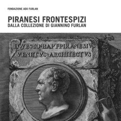 Piranesi Frontespizi Fondazione Ado Furlan Pordenone